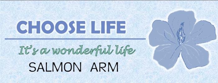 choose life.Salmon Arm